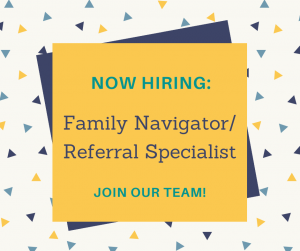 Now hiring: Family Navigator/Referral Specialist
